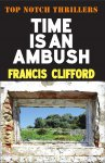 Time Is an Ambush by Francis Clifford