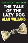 The Tale of the Lazy Dog by Alan Williams